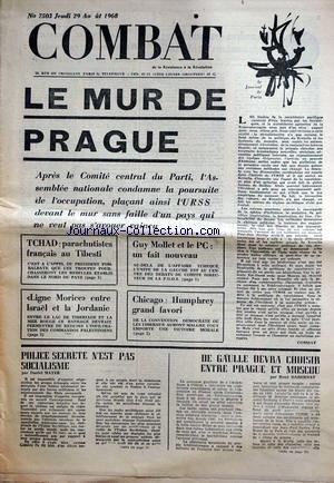 COMBAT [No 7503] du 29/08/1968 - LE MUR DE PRAGUE - TCHAD - PRACHUTISTES FRANCAIS AU TIBESTI - GUY MOLLET ET LE PC - LIGNE MORICE ENTRE ISRAEL ETLA JORDANIE - CHICAGO - HUMPHREY GRAD FAVORI - POLICE SECRETE N'EST PAS SOCIALISME PAR MAYER - DE GAULLE DEVRA CHOISIR ENTRE PRAGUE ET MOSCOU PAR DABERNAT. par Collectif