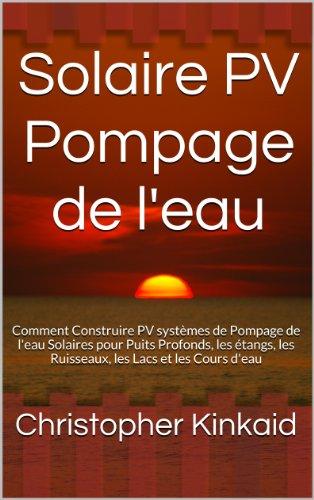 solaire-pv-pompage-de-l-39-eau-comment-construire-pv-systmes-de-pompage-de-l-39-eau-solaires-pour-puits-profonds-les-tangs-les-ruisseaux-les-lacs-et-les-cours-d-39-eau