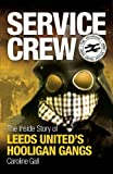 Service Crew: The Inside Story of Leeds United's Hooligan Gangs (English Edition)