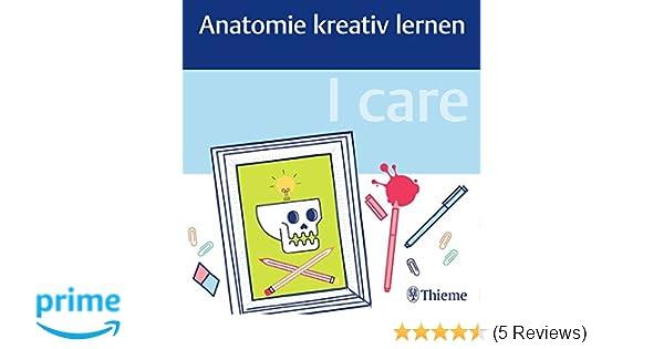 I care - Anatomie kreativ lernen: Amazon.de: Bücher