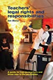 Teachers' Legal Rights and Responsibilities: A Guide for Trainee Teachers and Those New to the Profe: Written by Jon Berry, 2007 Edition, Publisher: University of Hertfordshire Press [Paperback]