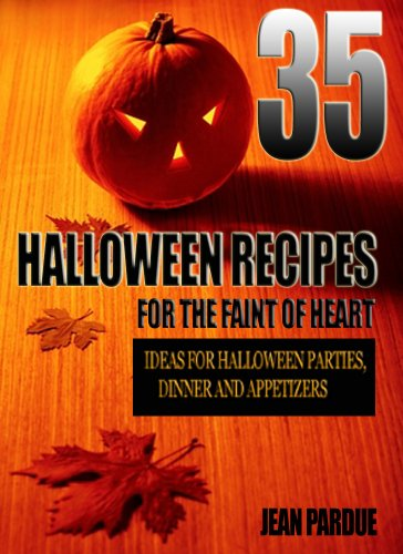 For The Faint Of Heart: Recipe Ideas for Halloween Parties, Dinner and Appetizers (English Edition) (Einfache Ideen Für Halloween)