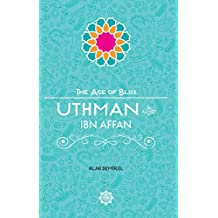 Uthman Ibn Affan (The Age of Bliss, Band 4)