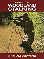 Practical Woodland Stalking by Graham Downing (2010-07-05)