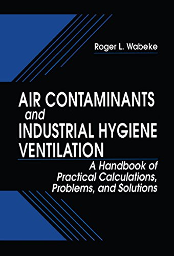 Air Contaminants and Industrial Hygiene Ventilation: A Handbook of Practical Calculations, Problems, and Solutions (English Edition) -