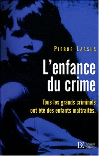 L'enfance du crime : Tous les grands criminels ont été des enfants maltraités par Pierre Lassus