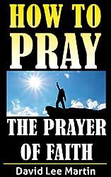 The Prayer of Faith (How To Pray Book 1)