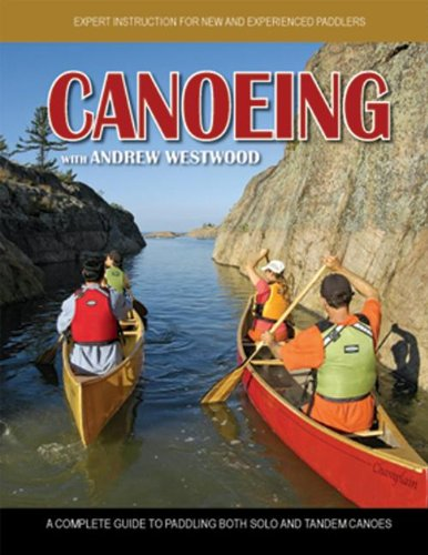 Canoeing with Andrew Westwood: A Complete Guide to Paddling Both Solo and Tandem Canoes