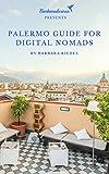 Palermo Guide for Digital Nomads (City Guides for Digital Nomads Book 1)