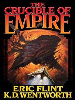 The Crucible of Empire (Course of Empire Series Book 2) by [Flint, Eric, Wentworth, K. D.]