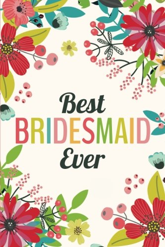 Best Bridesmaid Ever (6x9 Journal): Lined Writing Notebook, 120 Pages -- Red, Pink, Teal Flowers