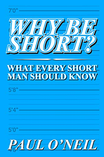 Why Be Short: What Every Short Man Should Know (English Edition)
