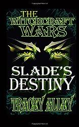 Slade's Destiny: Book Three of the Witchcraft Wars: Volume 3