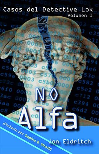 No Alfa (Casos del detective Lok nº 1) por Jon Eldritch