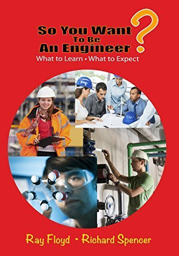 So You Want To Be An Engineer: What to Learn and What to Expect by Ray Floyd (2015-02-15)