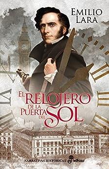 El relojero de la Puerta del Sol (Narrativas Históricas) de [Lara, Emilio]