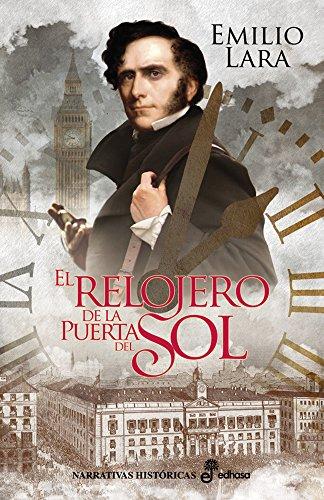 El relojero de la Puerta del Sol (Narrativas Históricas) par Emilio Lara