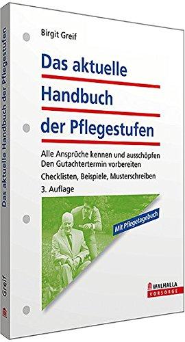 Das aktuelle Handbuch der Pflegestufen: Alle Ansprüche kennen und ausschöpfen; Kein Geld verschenken; Checklisten, Beispiele, Musterschreiben