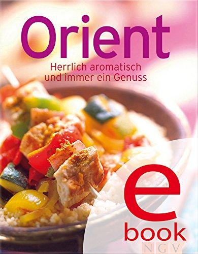 Orient: Unsere 100 besten Rezepte in einem Kochbuch