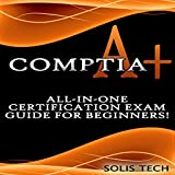 CompTIA A+: All-in-One Certification Exam Guide for Beginners!