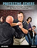 Protecting Others: Self-Defense Strategies and Tactics for Third-Party Protection...