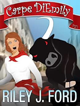 Carpe DiEmily (Parts 1 & 2): A Romantic Comedy Chick Lit Adventure by [Ford, Riley J.]
