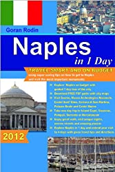 Naples in 1 Day, 2012, Travel Smart and on Budget, visit the most important monuments in as little as 1 day and get directions to Capri, Vesuvius, Pompeii, ... Rodin Travel Guides - Travel Guidebook)