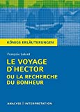 Königs Erläuterungen: François Lelord - Le Voyage D'Hector ou la recherche du bonheur. Analyse und Interpretation - François Lelord