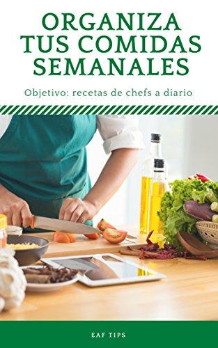 Organiza tus comidas semanales: Aprender a cocinar fácil y saludable por EAF Tips