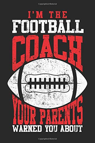 I'm The Football Coach Your Parents Warned You About: Blank Lined Journal Notebook To Write In por Dartan Creations