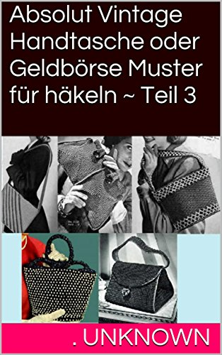 Absolut Vintage Handtasche oder Geldbörse Muster für häkeln ~ Teil 3 ...