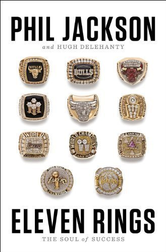 Eleven Rings: The Soul of Success by Phil Jackson (May 21 2013)