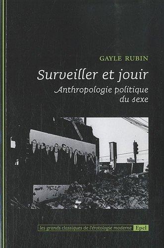 Surveiller et jouir : Anthropologie politique du sexe de Gayle Rubin (14 dcembre 2010) Broch