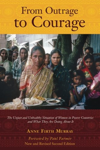 From Outrage to Courage: The Unjust and Unhealthy Situation of Women in Poorer Countries and What They are Doing About It: Second Edition por Anne Firth Murray