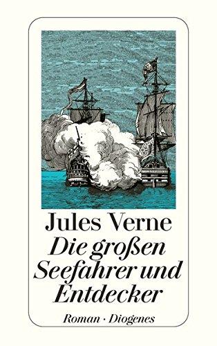 Die großen Seefahrer und Entdecker: Eine Geschichte der Entdeckung der Erde im 18. und 19. Jahrhundert (detebe)