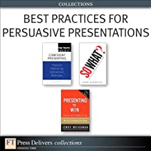 Best Practices for Persuasive Presentations (Collection) (FT Press Delivers Collections)