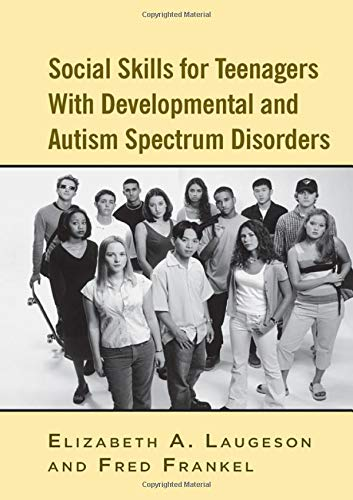 Social Skills for Teenagers with Developmental and Autism Spectrum Disorders: The PEERS Treatment Manual por Elizabeth A. Laugeson