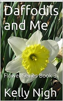 Daffodils And Me: Flower Series Book 3 por Kelly Nigh epub
