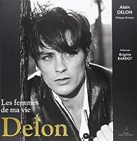 Delon : Les femmes de ma vie par Alain Delon