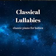 Classical Lullabies: Classic Piano for Babies