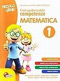 Piccolo genio. Il mio quaderno delle competenze. Matematica. Per la Scuola elementare: 1