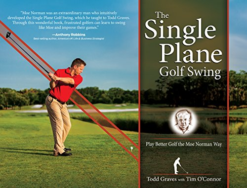 The Single Plane Golf Swing: Play Better Golf the Moe Norman Way por Todd Graves