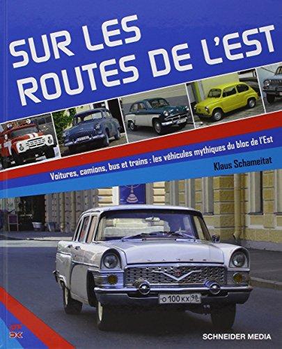 Sur les routes de l'Est : Voitures, camions, bus et trains : les véhicules mythiques du bloc de l'Est