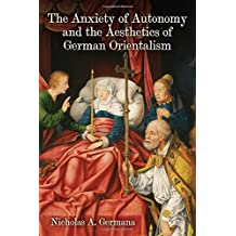 The Anxiety of Autonomy and the Aesthetics of German Orientalism (Studies in German Literature Linguistics and Culture)