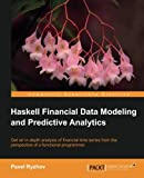 Haskell Financial Data Modeling and Predictive Analytics (English Edition)