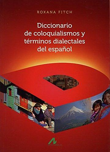 Diccionario de coloquialismos y términos dialectales del español (Diccionarios) por ANA ROXANA FITCH ROMERO