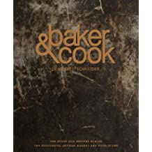 Baker & Cook: The Story and Recipes Behind the Successful Artisan Bakery and Food Store