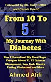 From 10 To 5 My Journey With Diabetes: How I  Normalized My Blood Sugar. Thoughts About T1, T2 Diabetes Management, Low Carb, Obesity, Fasting, Cholesterol and More (English Edition)