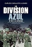 La División Azul: Historia completa de los voluntarios españoles de Hitler. De 1941 a la actualidad (Historia del siglo XX)
