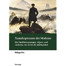 Transferprozesse der Moderne: Die Nachbenennungen «Alpen» und «Schweiz» im 18. bis 20. Jahrhundert
